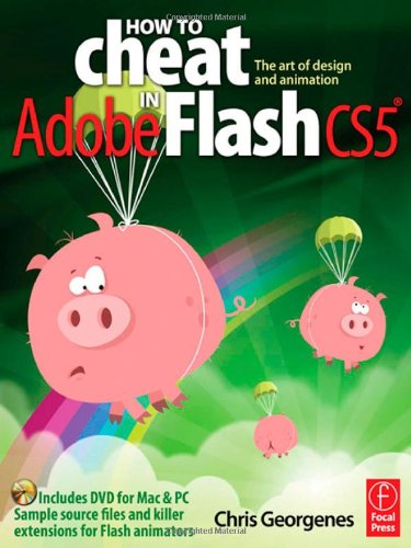 How to Cheat in Adobe Flash CS5: The Art of Design and...