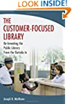 The Customer-Focused Library: Re-Inve...