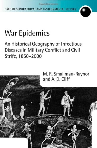 War Epidemics: An Historical Geography Of Infectious Diseases In Military Conflict And Civil Strife, 1850-2000 (Oxford Geographical And Environmental Studies)