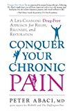 Conquer Your Chronic Pain: A Life-Changing Drug-Free Approach for Relief, Recovery, and Restoration