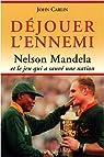 Déjouer l'ennemi : Nelson Mandela et le jeu qui a sauvé une nation par Carlin