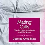 Mating Calls: The Problem with Lexie and No. 7 | Jessica Anya Blau