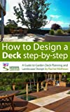 How to Design A Deck Step-by-Step - A Guide to Garden Deck Planning and Landscape Design (How to Plan Your Garden Series)