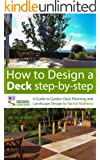 How to Design A Deck Step-by-Step - A Guide to Garden Deck Planning and Landscape Design ('How to Plan a Garden' Series Book 2)