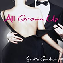 All Grown Up Audiobook by Sadie Grubor Narrated by Lauren Sweet, Alexander Lewis