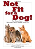 img - for Not Fit for a Dog!: The Truth about Manufactured Cat and Dog Food book / textbook / text book