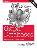 Graph Databases: New Opportunities for Connected Data, 2nd Edition Front Cover
