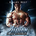 Aedian Alien Warrior: A Sci-Fi Alien Invasion Paranormal Romance | Ashley West