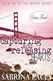 Capturing and Releasing Hearts: Series Finale (Hearts Series Book 6)