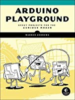 Arduino Playground: Geeky Projects for the Curious Maker Front Cover
