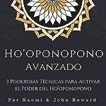 Ho'oponopono Avanzado [Advanced Ho'oponopono]: 3 Poderosas Técnicas para Activar el Poder del Ho'oponopono [3 Powerful Techniques to Activate the Power of Ho'oponopono] | Naomi Howard,John Howard