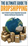 The Ultimate Guide To Dropshipping: L...