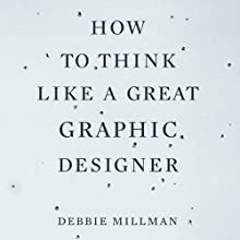 How to Think Like a Great Graphic Designer (       UNABRIDGED) by Debbie Millman Narrated by Nicole Vilencia