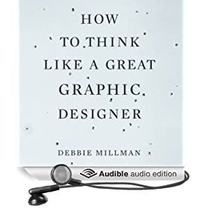 How to Think Like a Great Graphic Designer (Unabridged)