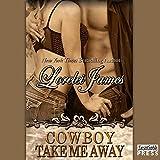 Cowboy Take Me Away: Rough Riders, Book 16
