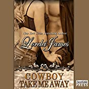 Cowboy Take Me Away: Rough Riders, Book 16 | Lorelei James