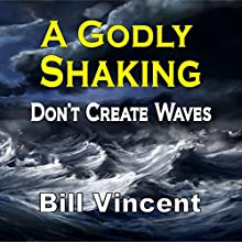 A Godly Shaking: Don't Create Waves (       UNABRIDGED) by Bill Vincent Narrated by Mark Moseley