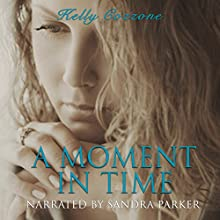 A Moment in Time: A Mother's Love | Livre audio Auteur(s) : Kelly Cozzone Narrateur(s) : Sandra Parker