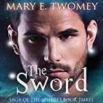 The Sword: Saga of the Spheres | Mary E. Twomey