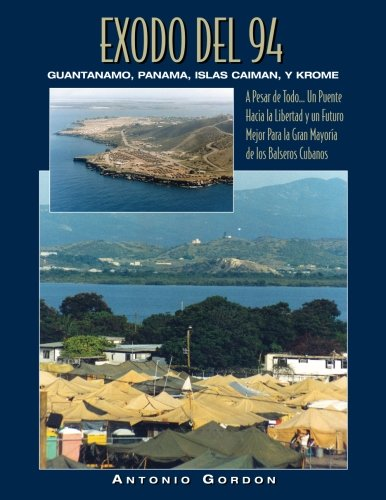 Éxodo del 94: Guantánamo, Panamá, Islas Caimán y Krome (Spanish Edition)