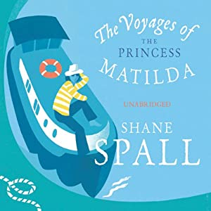 The Voyages of the Princess Matilda | [Shane Spall]