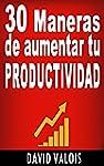30 Maneras de Aumentar Tu Productividad