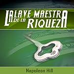 La Llave Maestra de la Riqueza [The Master Key to Wealth] | Napoleon Hill