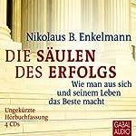Die Säulen des Erfolgs: Wie man aus sich und seinem Leben das Beste macht | Nikolaus B. Enkelmann
