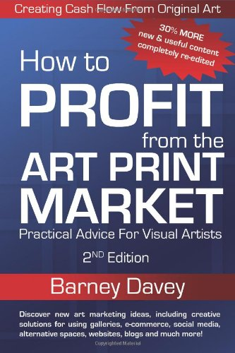 How to Profit from the Art Print Market 2nd Edition: Creating Cash Flow from Original Art