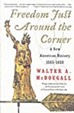Freedom Just Around the Corner: A New American History: 1585-1828 (0060957557) by Walter A. McDougall