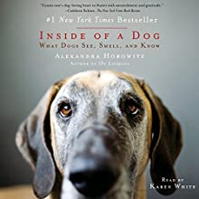 Inside of a Dog: What Dogs See, Smell, and Know Audiobook by Alexandra Horowitz Narrated by Karen White