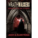 Wraithwalckers - Book One: The Call to Death ~ Jaxon Wogg