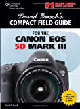 David Busch's Compact Field Guide when it comes to Canon EOS 5D Mark III (David Busch's photography Guides)