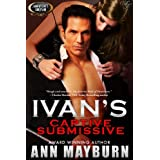 Ivan's Captive Submissive (Submissive's Wish Book 1) ~ Ann Mayburn