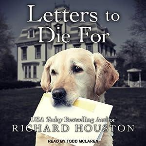 Letters to Die For: To Die For, Book 4 Hörbuch von Richard Houston Gesprochen von: Todd McLaren