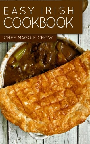 Easy Irish Cookbook by Chef Maggie Chow