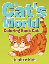 A Cat's World: Coloring Book Cat (cats Coloring And Art Book Series)