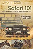 Safari 101 Hunting Africa: The Ultimate Adventure: Getting There and Back