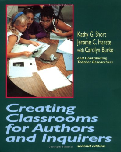 Creating Classrooms For Authors And Inquirers, Second Edition