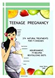 TEENAGE PREGNANCY; 374 Natural treatments for 71 diseases. Nourishment: 77 revitalizing diets that they don't fatten (Kindle Edition)
