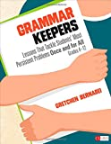 Grammar Keepers: Lessons That Tackle Students' Most Persistent Problems Once and for All, Grades 4-12 (Corwin Literacy)