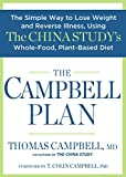 The Campbell Plan: The Simple Way to Lose Weight and Reverse Illness, Using The China Studys Whole-Food, Plant-Based Diet