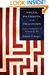 Spies, Patriots, and Traitors: Americ...
