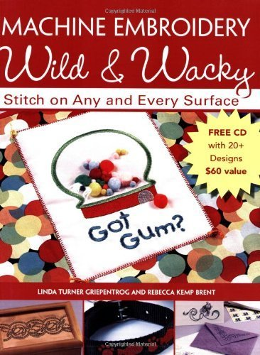 Machine Embroidery Wild and Wacky: Stitch on Any and Every Surface by Linda Turner Griepentrog (2006-12-29) (Machine Embroidery Wild And Wacky compare prices)