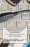 Diccionario Especializado de Términos Técnicos: Tecnologías de la Información: Terminología de Tecnologías de la Información Inglés-Español-Inglés (Spanish Edition)