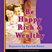 Be Happy, Rich & Wealthy | [Patrick Wanis]