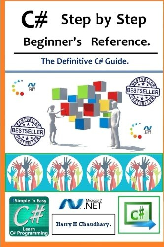 C# Step by Step Beginner's Reference.: The Definitive C# Guide.