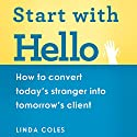 Start with Hello: How to Convert Today's Stranger into Tomorrow's Client Audiobook by Linda Coles Narrated by Julie Maisey