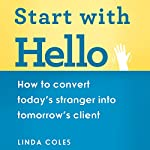 Start with Hello: How to Convert Today's Stranger into Tomorrow's Client | Linda Coles