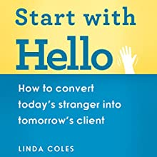 Start with Hello: How to Convert Today's Stranger into Tomorrow's Client (       UNABRIDGED) by Linda Coles Narrated by Julie Maisey